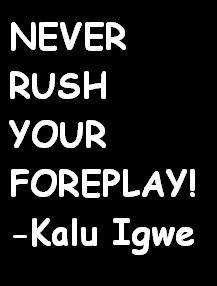 never rush your foreplay